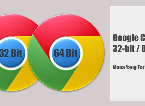 Perbandingan Antara Chrome 64-Bit Dengan Chrome 32